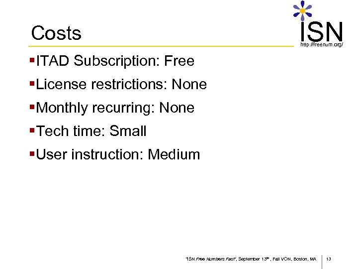 ISN Costs http: //freenum. org/ §ITAD Subscription: Free §License restrictions: None §Monthly recurring: None