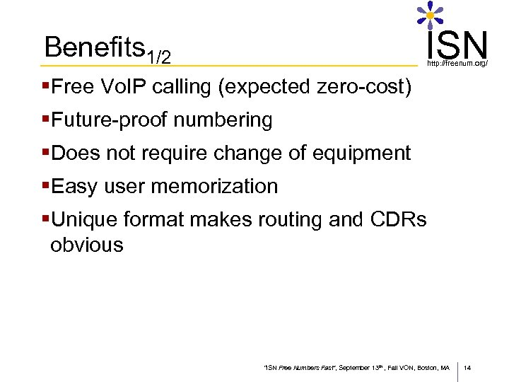ISN Benefits 1/2 http: //freenum. org/ §Free Vo. IP calling (expected zero-cost) §Future-proof numbering