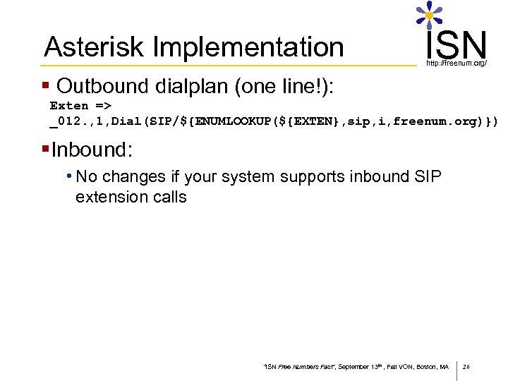 Asterisk Implementation ISN http: //freenum. org/ § Outbound dialplan (one line!): Exten => _012.