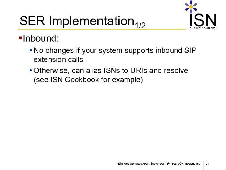 SER Implementation 1/2 ISN http: //freenum. org/ §Inbound: • No changes if your system