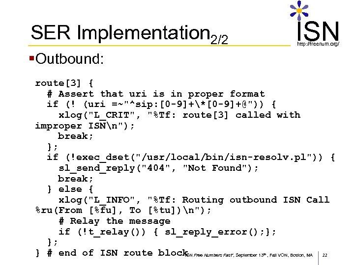 ISN SER Implementation 2/2 http: //freenum. org/ §Outbound: route[3] { # Assert that uri
