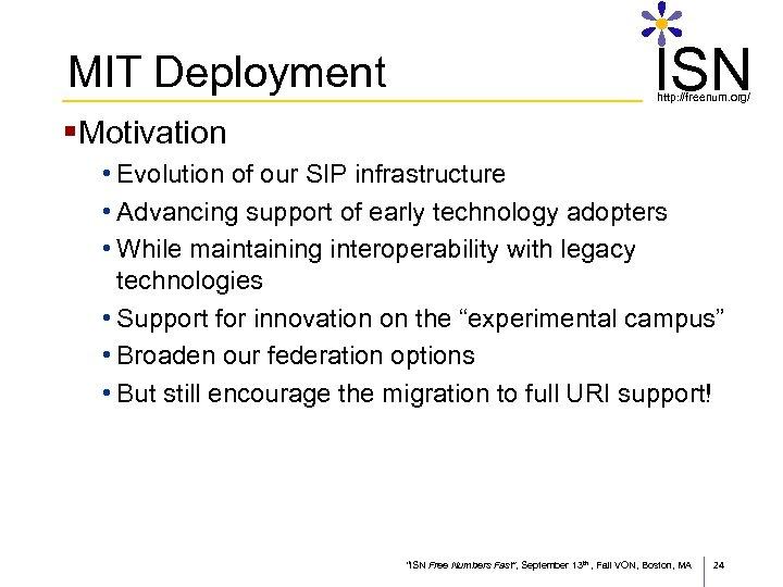 MIT Deployment ISN http: //freenum. org/ §Motivation • Evolution of our SIP infrastructure •