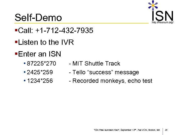 ISN Self-Demo http: //freenum. org/ §Call: +1 -712 -432 -7935 §Listen to the IVR