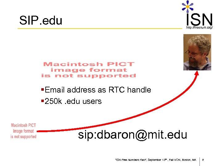 ISN SIP. edu http: //freenum. org/ § Email address as RTC handle § 250