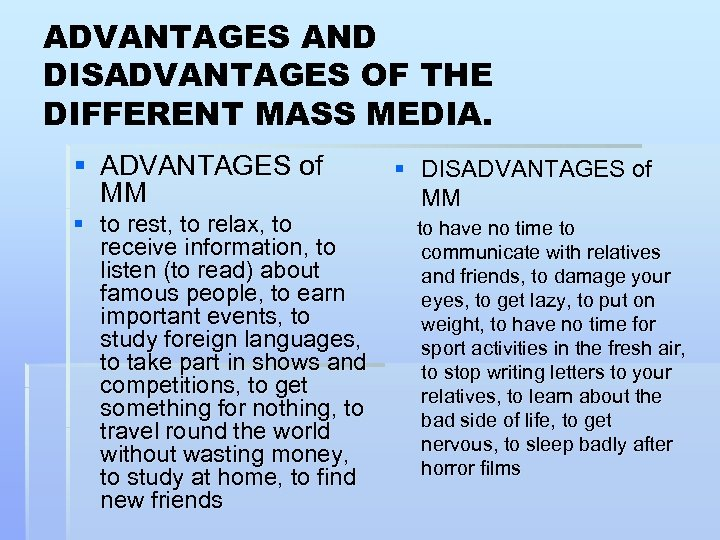 ADVANTAGES AND DISADVANTAGES OF THE DIFFERENT MASS MEDIA. § ADVANTAGES of MM § DISADVANTAGES