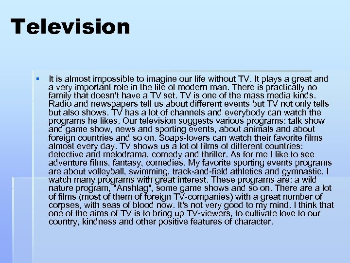 Television § It is almost impossible to imagine our life without TV. It plays