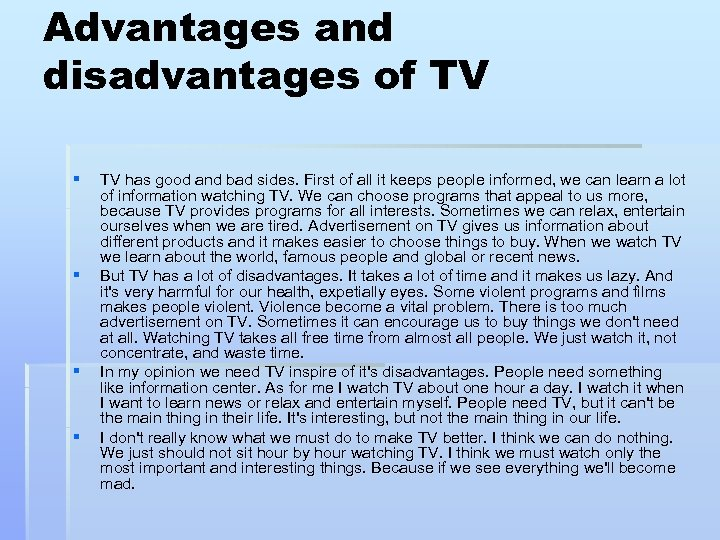 Advantages and disadvantages of TV § § TV has good and bad sides. First