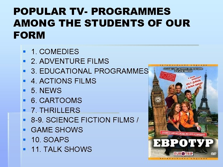 POPULAR TV- PROGRAMMES AMONG THE STUDENTS OF OUR FORM § § § 1. COMEDIES