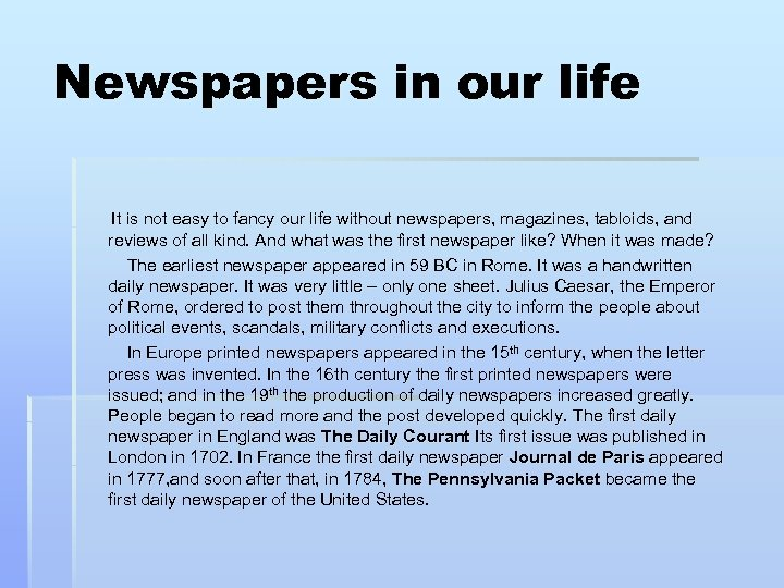 Newspapers in our life It is not easy to fancy our life without newspapers,
