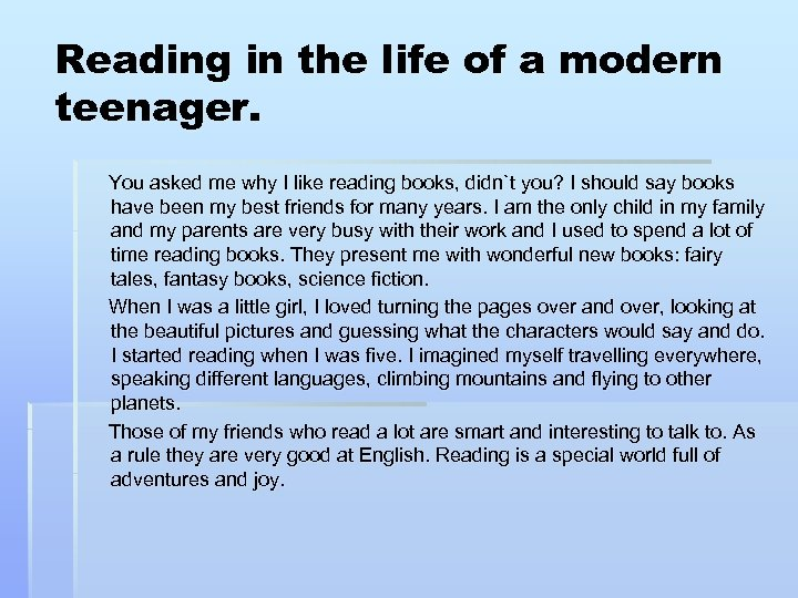 Reading in the life of a modern teenager. You asked me why I like