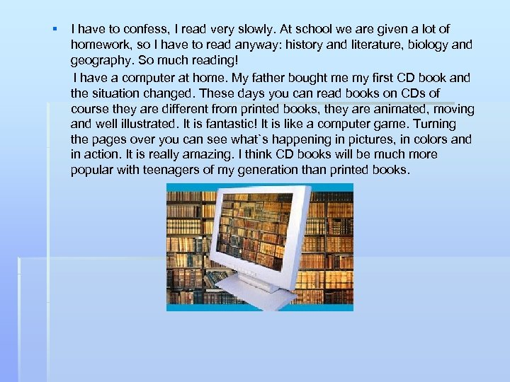 § I have to confess, I read very slowly. At school we are given