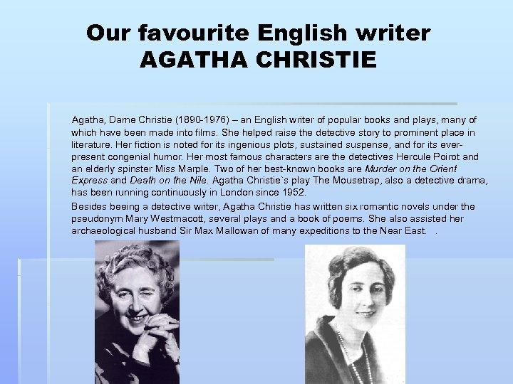 Our favourite English writer AGATHA CHRISTIE Agatha, Dame Christie (1890 -1976) – an English