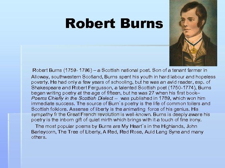 Robert Burns Robert Burns (1759 - 1796) – a Scottish national poet. Son of