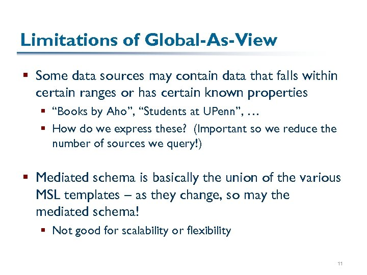 Limitations of Global-As-View § Some data sources may contain data that falls within certain