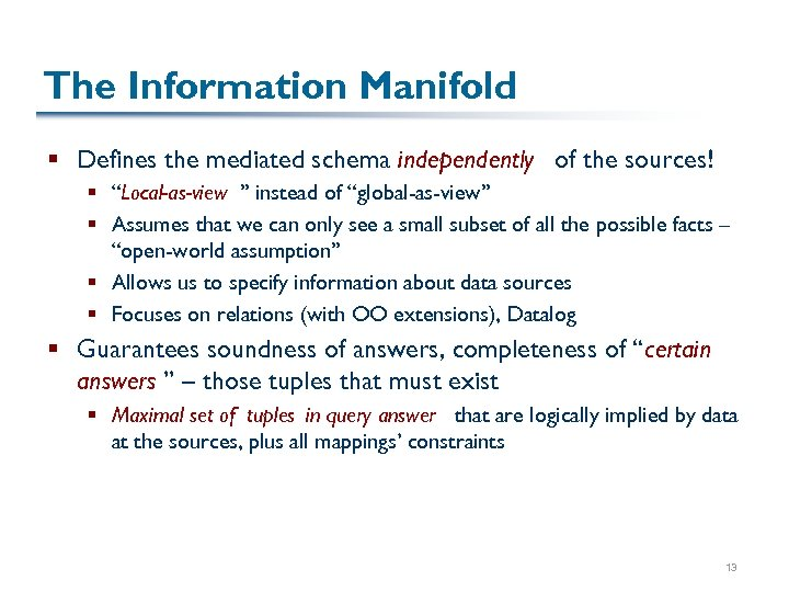 """The Information Manifold § Defines the mediated schema independently of the sources! § """"Local-as-view"""