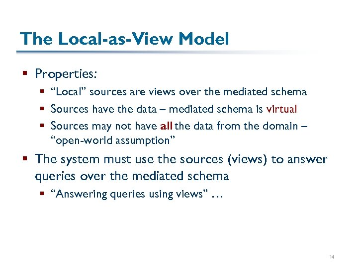 """The Local-as-View Model § Properties: § """"Local"""" sources are views over the mediated schema"""