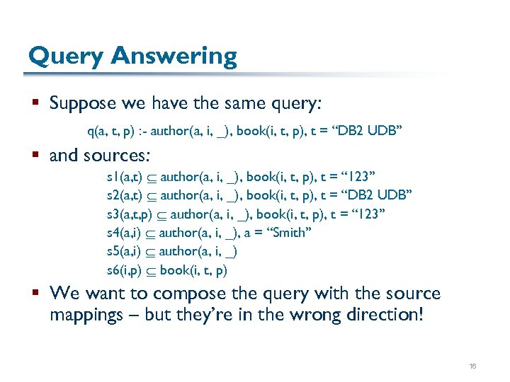 Query Answering § Suppose we have the same query: q(a, t, p) : -