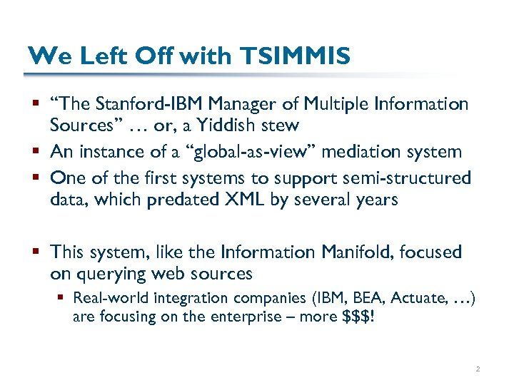 """We Left Off with TSIMMIS § """"The Stanford-IBM Manager of Multiple Information Sources"""" …"""