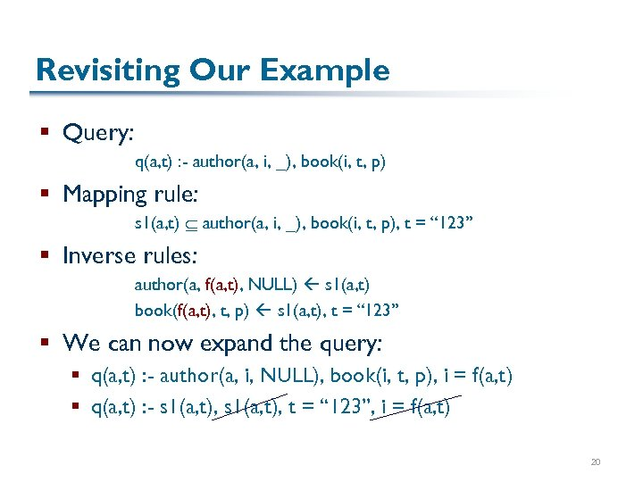 Revisiting Our Example § Query: q(a, t) : - author(a, i, _), book(i, t,