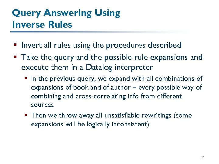 Query Answering Using Inverse Rules § Invert all rules using the procedures described §