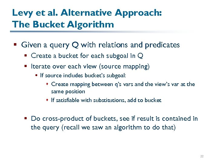 Levy et al. Alternative Approach: The Bucket Algorithm § Given a query Q with