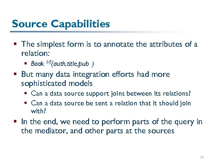 Source Capabilities § The simplest form is to annotate the attributes of a relation:
