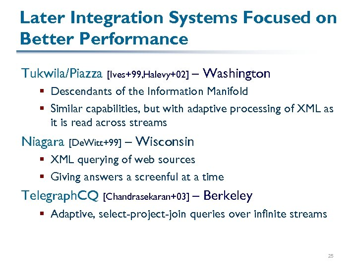 Later Integration Systems Focused on Better Performance Tukwila/Piazza [Ives+99, Halevy+02] – Washington § Descendants