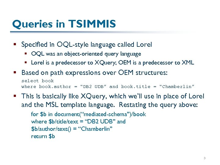Queries in TSIMMIS § Specified in OQL-style language called Lorel § OQL was an