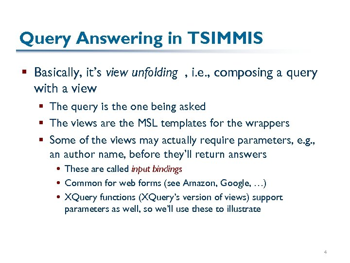 Query Answering in TSIMMIS § Basically, it's view unfolding , i. e. , composing