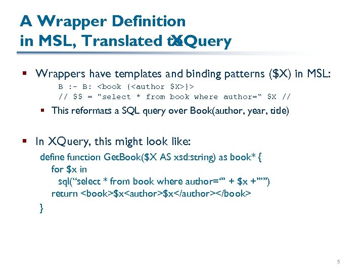 A Wrapper Definition in MSL, Translated to XQuery § Wrappers have templates and binding