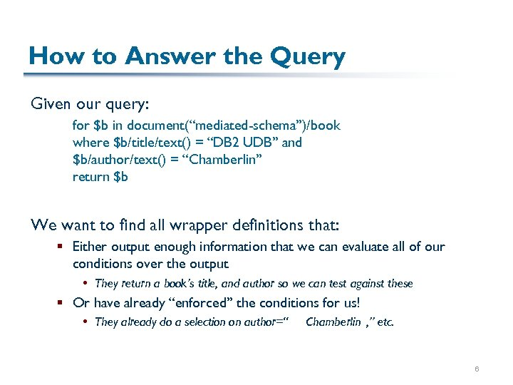 """How to Answer the Query Given our query: for $b in document(""""mediated-schema"""")/book where $b/title/text()"""