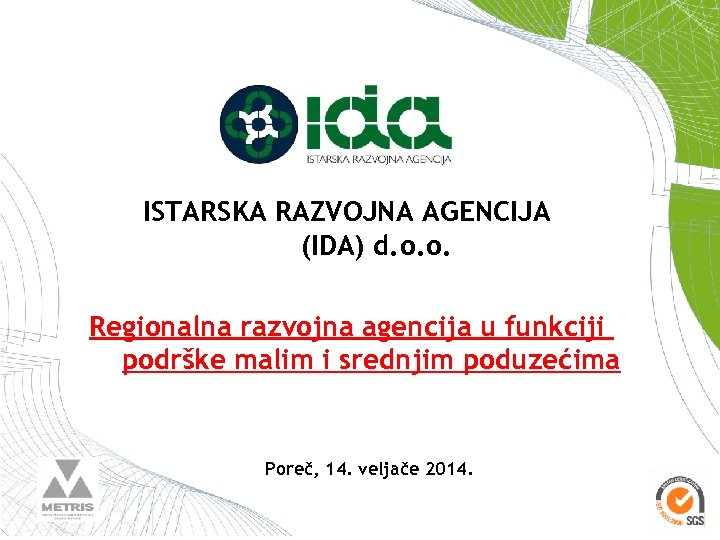 ISTARSKA RAZVOJNA AGENCIJA (IDA) d. o. o. Regionalna razvojna agencija u funkciji podrške malim