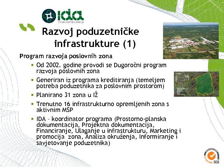 Razvoj poduzetničke infrastrukture (1) Program razvoja poslovnih zona § Od 2002. godine provodi se