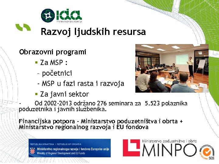 Razvoj ljudskih resursa Obrazovni programi § Za MSP : – početnici - MSP u