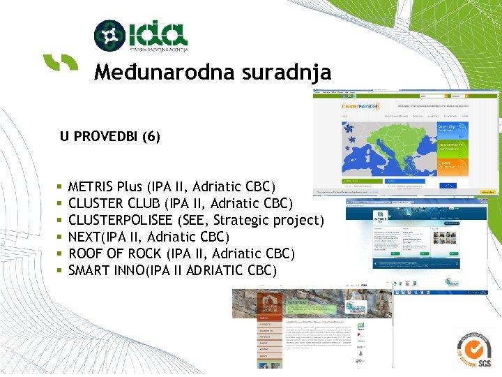 Međunarodna suradnja U PROVEDBI (6) § § § METRIS Plus (IPA II, Adriatic CBC)