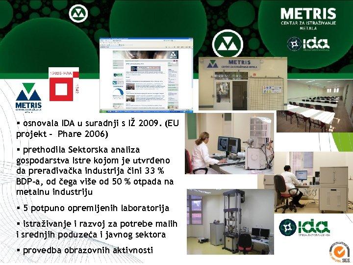 § osnovala IDA u suradnji s IŽ 2009. (EU projekt - Phare 2006) §