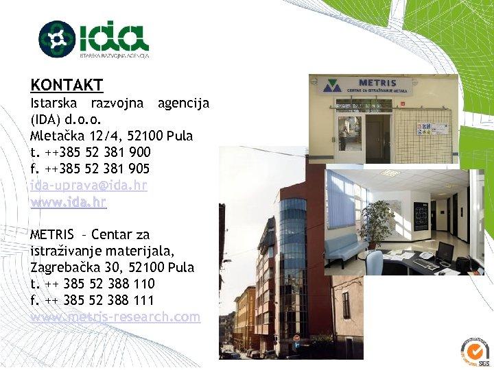 KONTAKT Istarska razvojna agencija (IDA) d. o. o. Mletačka 12/4, 52100 Pula t. ++385