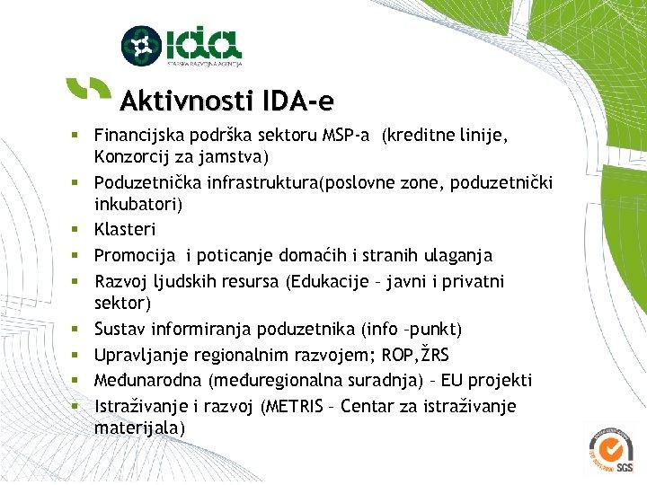 Aktivnosti IDA-e § Financijska podrška sektoru MSP-a (kreditne linije, Konzorcij za jamstva) § Poduzetnička