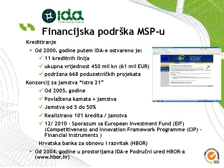 Financijska podrška MSP-u Kreditiranje § Od 2000. godine putem IDA-e ostvareno je: ü 11