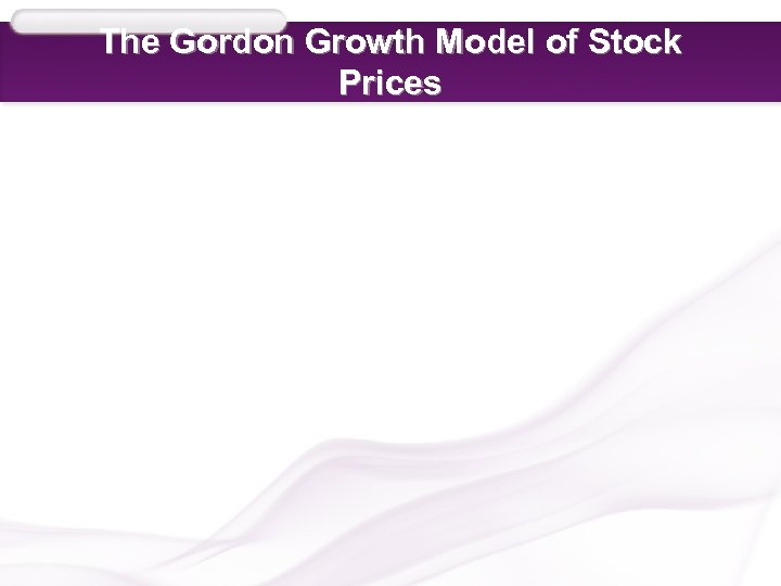 The Gordon Growth Model of Stock Prices
