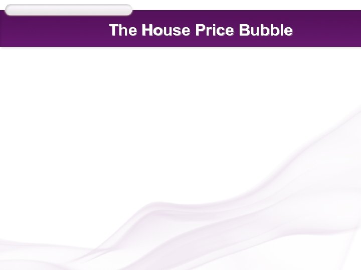 The House Price Bubble