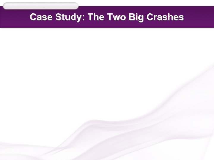 Case Study: The Two Big Crashes