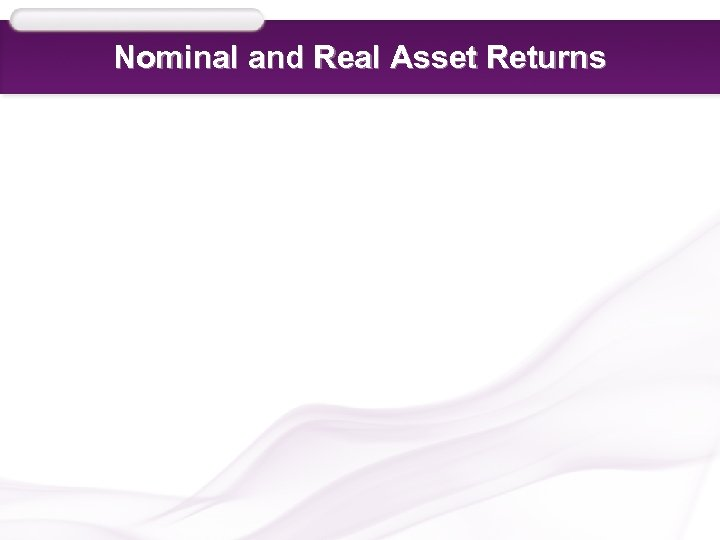 Nominal and Real Asset Returns
