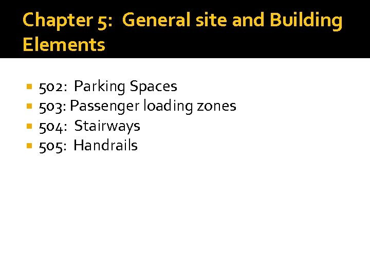 Chapter 5: General site and Building Elements 502: Parking Spaces 503: Passenger loading zones