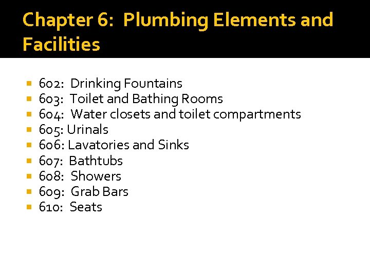 Chapter 6: Plumbing Elements and Facilities 602: Drinking Fountains 603: Toilet and Bathing Rooms