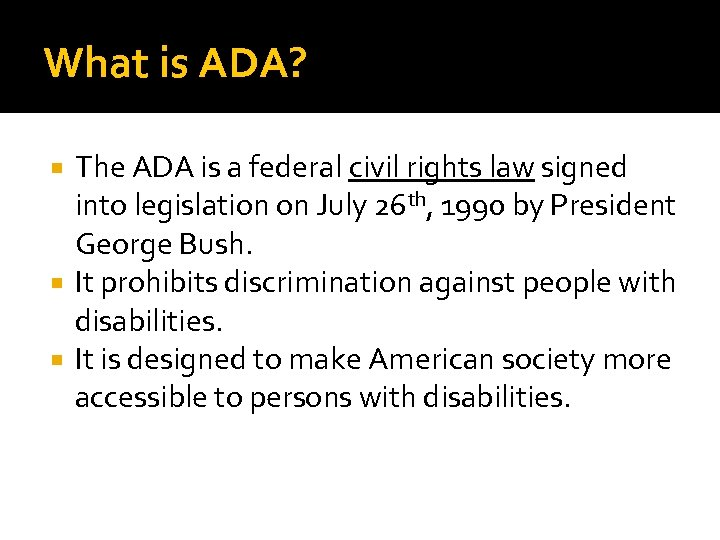 What is ADA? The ADA is a federal civil rights law signed into legislation
