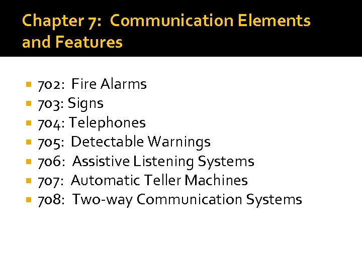 Chapter 7: Communication Elements and Features 702: Fire Alarms 703: Signs 704: Telephones 705: