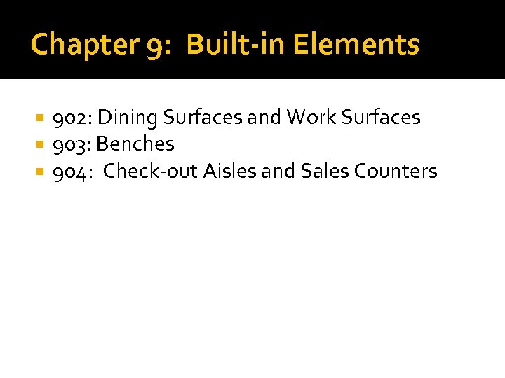 Chapter 9: Built-in Elements 902: Dining Surfaces and Work Surfaces 903: Benches 904: Check-out