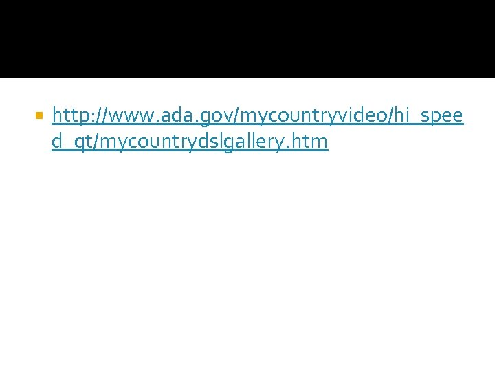 http: //www. ada. gov/mycountryvideo/hi_spee d_qt/mycountrydslgallery. htm