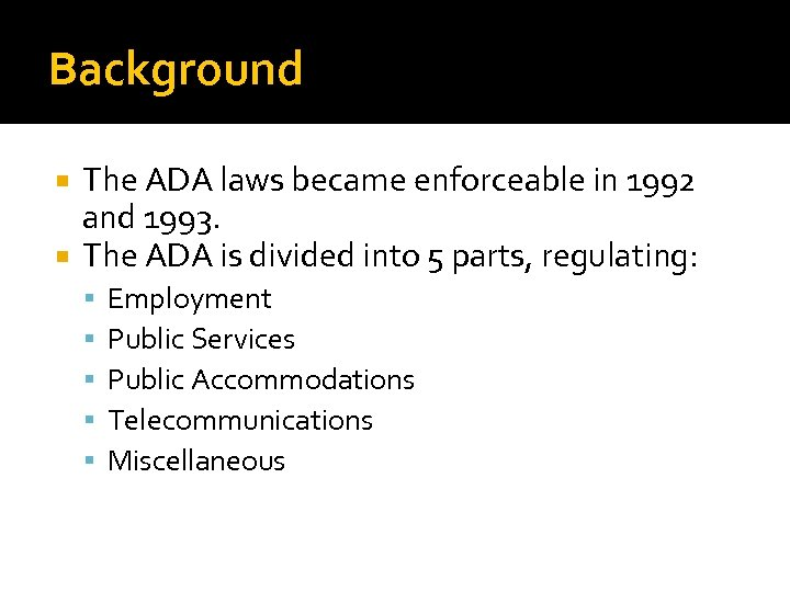 Background The ADA laws became enforceable in 1992 and 1993. The ADA is divided
